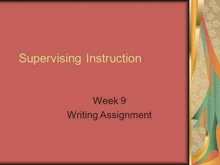 Supervising Instruction Week 9 Writing Assignment.