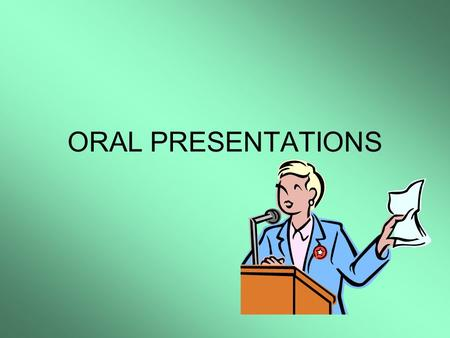 ORAL PRESENTATIONS. The ability to make a clear, professional presentation is one of the most important contributing factors to your career success.