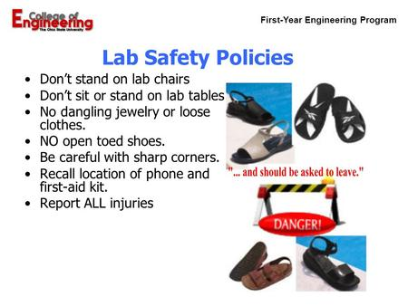 First-Year Engineering Program P. 1 Lab Safety Policies Don't stand on lab chairs Don't sit or stand on lab tables No dangling jewelry or loose clothes.
