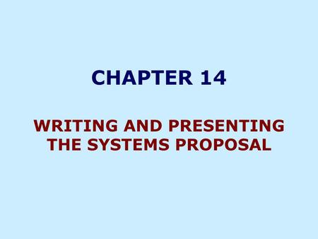 CHAPTER 14 WRITING AND PRESENTING THE SYSTEMS PROPOSAL.