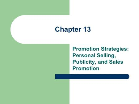Chapter 13 Promotion Strategies: Personal Selling, Publicity, and Sales Promotion.