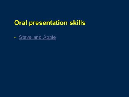 Oral presentation skills Steve and Apple Making PowerPoint Slides Avoiding the Pitfalls of Bad Slides Source: www.iasted.org/conferences/formatting/Presentations-Tips.ppt.
