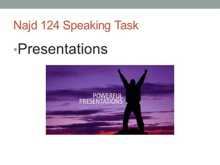 Najd 124 Speaking Task Presentations. Presentation weeks Presentation 1WEEK 5 General Topic 1 5-10 min Use visual aids Presentation 2WEEK 10 General Topic.