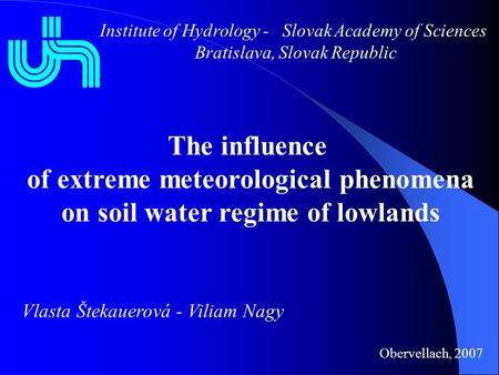 The influence of extreme meteorological phenomena on soil water regime of lowlands Institute of Hydrology - Slovak Academy of Sciences Bratislava, Slovak.