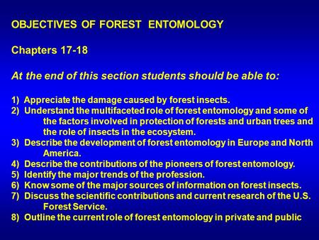 OBJECTIVES OF FOREST ENTOMOLOGY Chapters 17-18 At the end of this section students should be able to: 1) Appreciate the damage caused by forest insects.