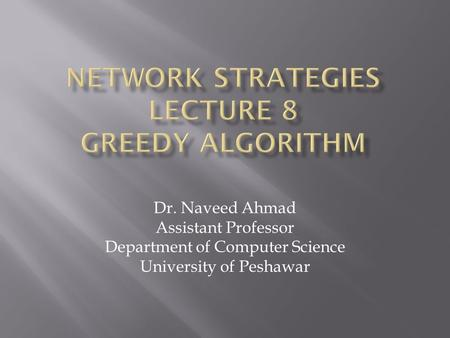 Dr. Naveed Ahmad Assistant Professor Department of Computer Science University of Peshawar.