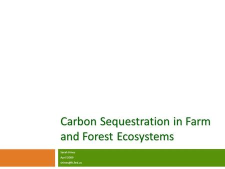 Carbon Sequestration in Farm and Forest Ecosystems Sarah Hines April 2009