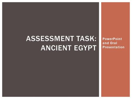 PowerPoint and Oral Presentation ASSESSMENT TASK: ANCIENT EGYPT.