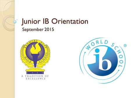 Junior IB Orientation September 2015. Agenda The IB Core ◦ TOK – Chris Knab ◦ CAS – Denise Carr ◦ EE – Jeff Liss Academic Honesty The IB Diploma ◦ Internal.