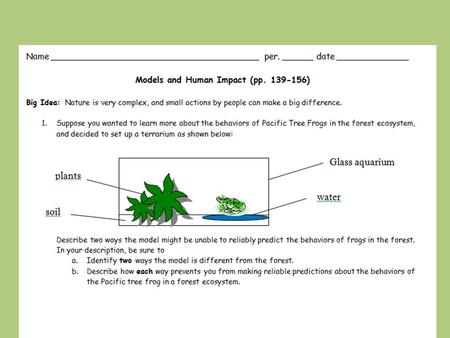1. Suppose you wanted to learn more about the behaviors of Pacific Tree Frogs in the forest ecosystem, and decided to set up a terrarium as shown below: