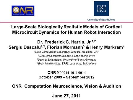 Large-Scale Biologically Realistic Models of Cortical Microcircuit Dynamics for Human Robot Interaction Dr. Frederick C. Harris, Jr. 1,2 Sergiu Dascalu.