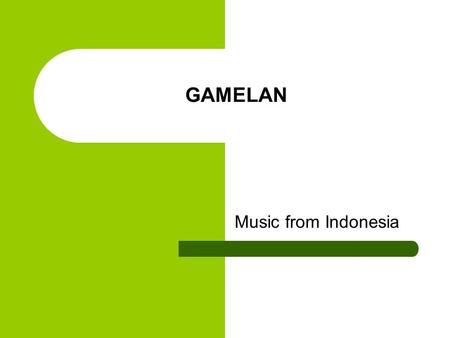 GAMELAN Music from Indonesia. Indonesia The Republic of Indonesia lies between the Indian and Pacific Oceans.