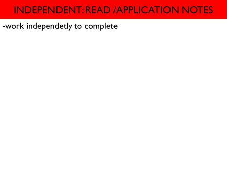 INDEPENDENT: READ /APPLICATION NOTES