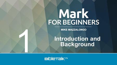 MIKE MAZZALONGO Introduction and Background 1. Background Oral period – 33-60 A.D. Written Period – 60-100 A.D. *Mark – 60-70 A.D.