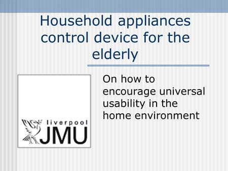 Household appliances control device for the elderly On how to encourage universal usability in the home environment.