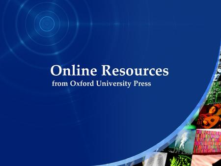 Online Resources from Oxford University Press This presentation gives a brief description of Oxford Music Online It tells you what Oxford Music Online.