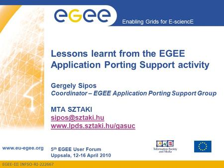 EGEE-III INFSO-RI-222667 Enabling Grids for E-sciencE www.eu-egee.org Lessons learnt from the EGEE Application Porting Support activity Gergely Sipos Coordinator.