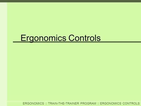 ERGONOMICS :: TRAIN-THE-TRAINER PROGRAM :: ERGONOMICS CONTROLS Ergonomics Controls.