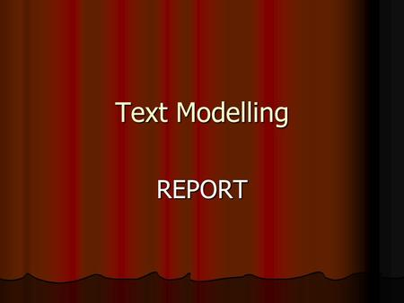 Text Modelling REPORT A Painting There are many types of paintings. Generally, they are a landscape, a portrait, a still life, a real life, and a religious.