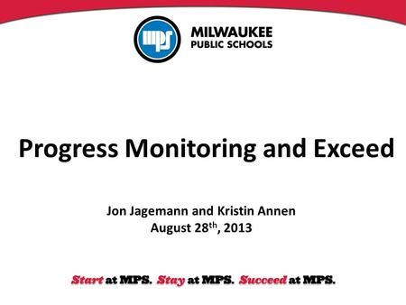 Progress Monitoring and Exceed Jon Jagemann and Kristin Annen August 28 th, 2013.