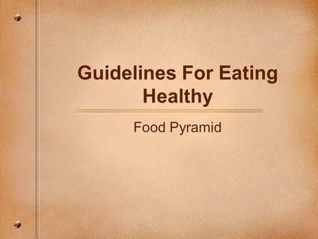 Guidelines For Eating Healthy Food Pyramid. What is the relationship between the way you eat and good health? Poor eating habits play a large role in.