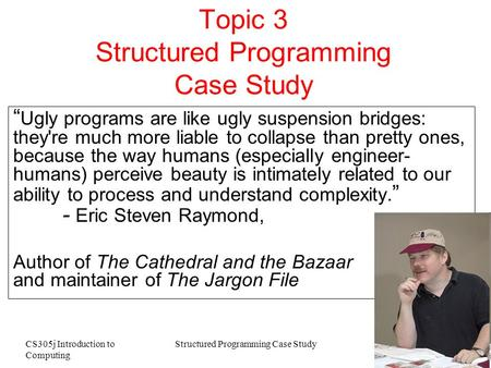 "CS305j Introduction to Computing Structured Programming Case Study 1 Topic 3 Structured Programming Case Study "" Ugly programs are like ugly suspension."