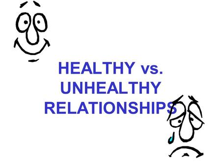 HEALTHY vs. UNHEALTHY RELATIONSHIPS. How Healthy is Your Relationship? Think of an important relationship (boy/girlfriend, or best friend) in your life,
