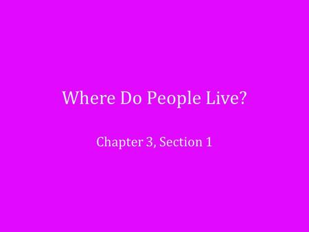 Where Do People Live? Chapter 3, Section 1. Reach Into Your Background Would you like to live in a city or in the country? List some interesting things.