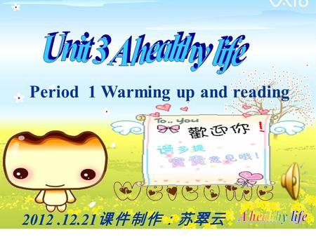 Period 1 Warming up and reading 2012.12.21 课件制作:苏翠云.