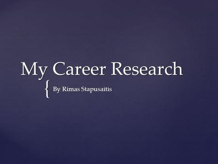 { My Career Research By Rimas Stapusaitis. Music Composer Music Director Instrumental Musician My Top 3 Careers.