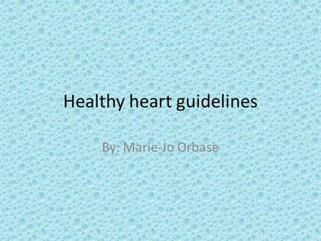 Healthy heart guidelines By: Marie-Jo Orbase. Heart Attack is one of the largest killers in Australia but what harms cardiac muscles and what can you.