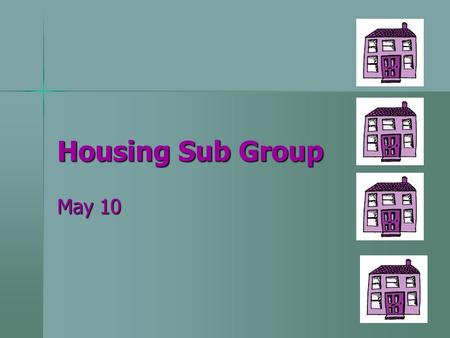 Housing Sub Group May 10. Our Housing Group Who comes to the meetings? Who comes to the meetings? –Service user –Carer –Mencap –Connexions –Commissioning.