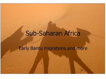 Sub-Saharan Africa Early Bantu migrations and more.