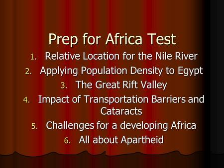 Prep for Africa Test 1. Relative Location for the Nile River 2. Applying Population Density to Egypt 3. The Great Rift Valley 4. Impact of Transportation.