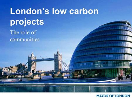 London's low carbon projects The role of communities.