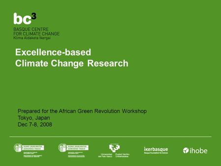Excellence-based Climate Change Research Prepared for the African Green Revolution Workshop Tokyo, Japan Dec 7-8, 2008.