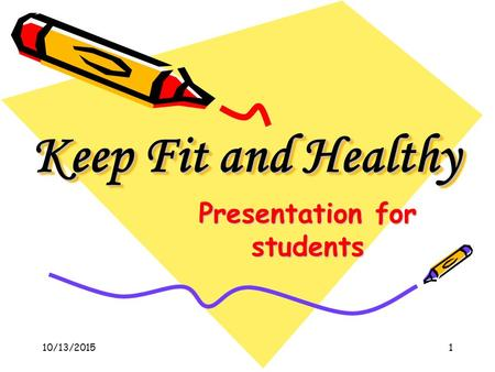 Keep Fit and Healthy Presentation for students 10/13/20151.