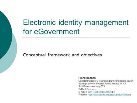 Electronic identity management for eGovernment Conceptual framework and objectives Frank Robben General manager Crossroads Bank for Social Security Strategic.