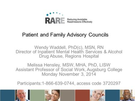 Patient and Family Advisory Councils Wendy Waddell, PhD(c), MSN, RN Director of Inpatient Mental Health Services & Alcohol Drug Abuse, Regions Hospital.
