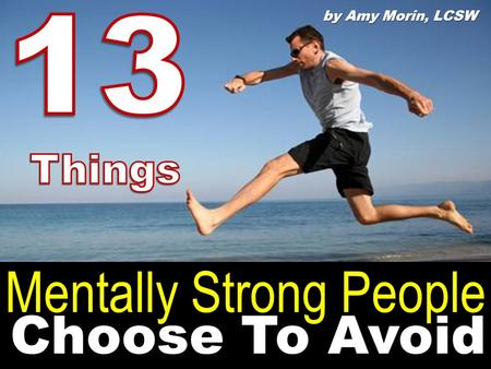 Choose To Avoid by Amy Morin, LCSW Mentally Strong People.