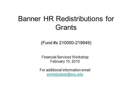 Banner HR Redistributions for Grants (Fund #s 210000-219949) Financial Services Workshop February 10, 2010 For additional information
