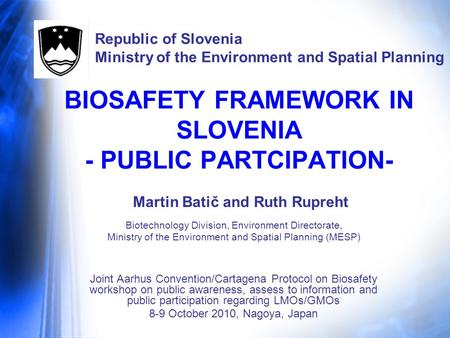 BIOSAFETY FRAMEWORK IN SLOVENIA - PUBLIC PARTCIPATION- Martin Batič and Ruth Rupreht Republic of Slovenia Ministry of the Environment and Spatial Planning.