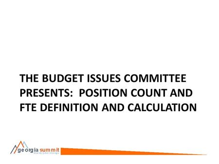 THE BUDGET ISSUES COMMITTEE PRESENTS: POSITION COUNT AND FTE DEFINITION AND CALCULATION.