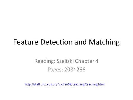 Feature Detection and Matching Reading: Szeliski Chapter 4 Pages: 208~266