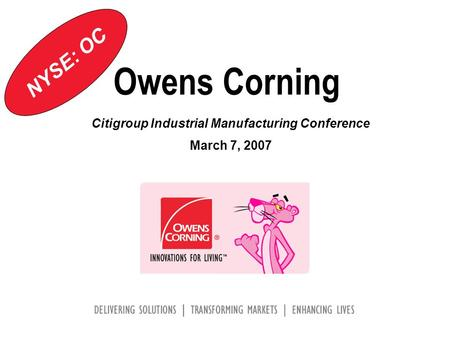 Owens Corning Citigroup Industrial Manufacturing Conference March 7, 2007 NYSE: OC.