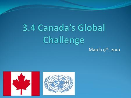 March 9 th, 2010. Canada's Global Challenge Canada has a small domestic market Population of approximately 34,000,000 (#36 in World) Result? Few customers.