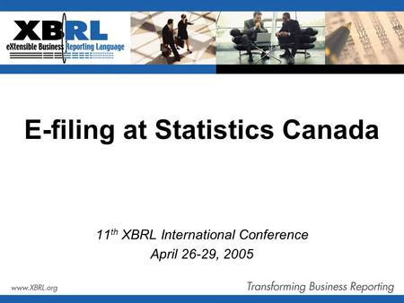 E-filing at Statistics Canada 11 th XBRL International Conference April 26-29, 2005.