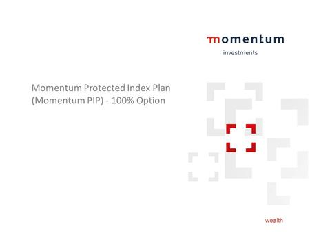 Wealth Momentum Protected Index Plan (Momentum PIP) - 100% Option.