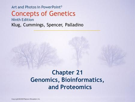 Copyright © 2009 Pearson Education, Inc. Art and Photos in PowerPoint ® Concepts of Genetics Ninth Edition Klug, Cummings, Spencer, Palladino Chapter 21.