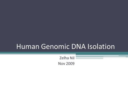 Human Genomic DNA Isolation Zelha Nil Nov 2009. DNA Structure Composed of nucleotides: A, T, G, C Synthesized in 5' to 3' direction through formation.